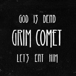 "Grim Comet - ""God Is Dead, Let's Eat Him"""